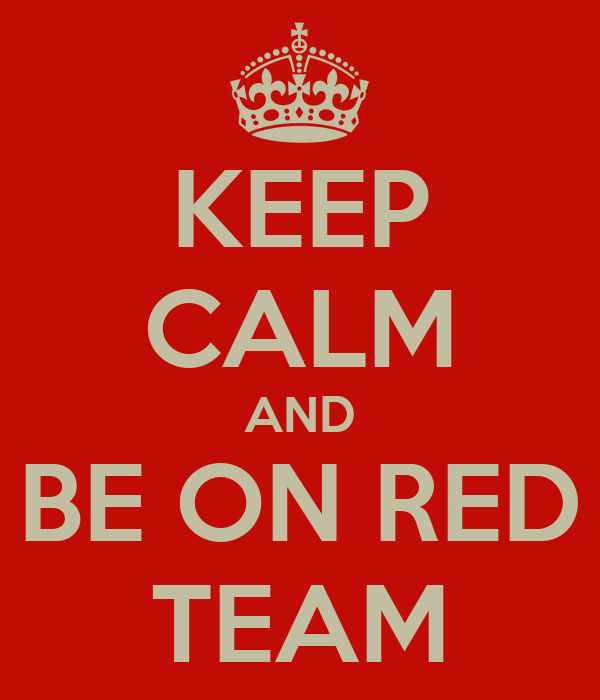 KEEP CALM AND BE ON RED TEAM