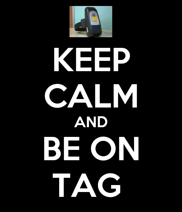 KEEP CALM AND BE ON TAG
