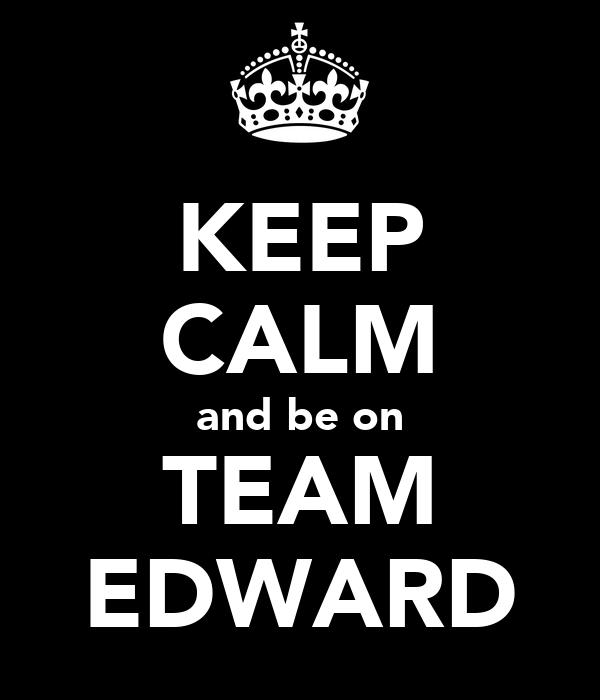 KEEP CALM and be on TEAM EDWARD