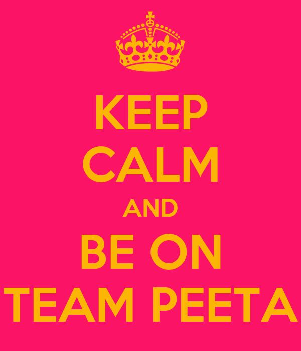 KEEP CALM AND BE ON TEAM PEETA