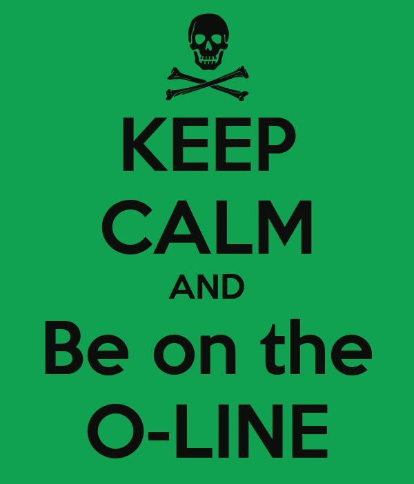 KEEP CALM AND Be on the O-LINE
