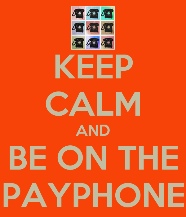 KEEP CALM AND BE ON THE PAYPHONE