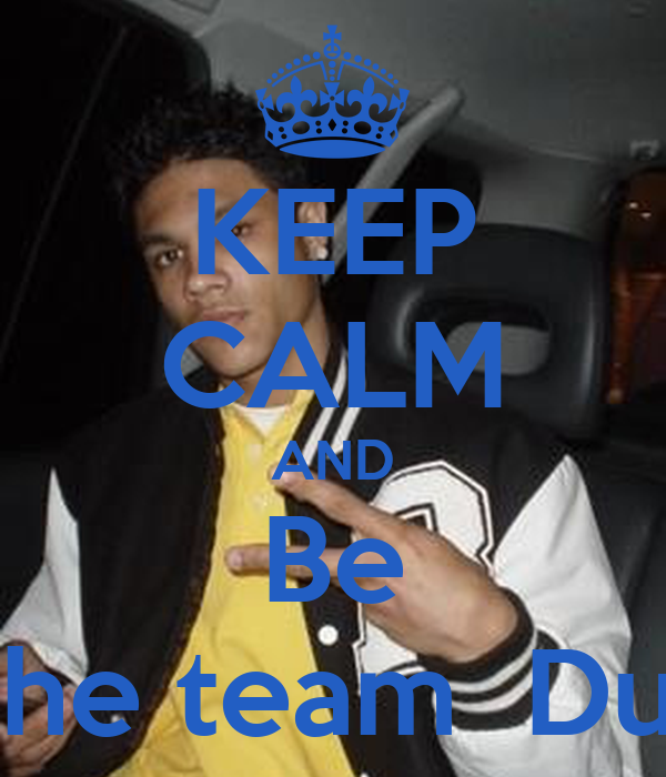 KEEP CALM AND Be On the team  Dustin