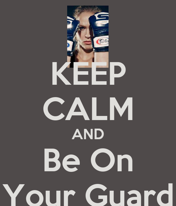 KEEP CALM AND Be On Your Guard
