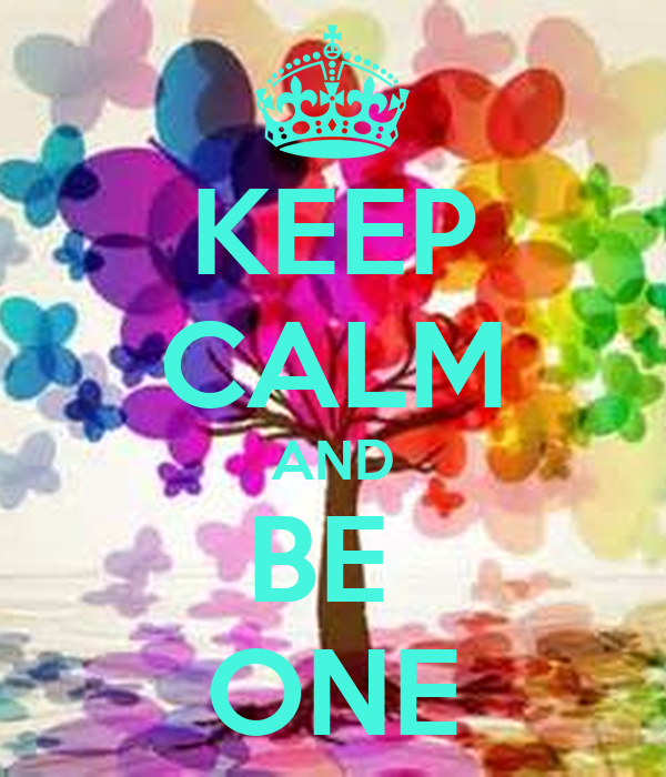 KEEP CALM AND BE  ONE