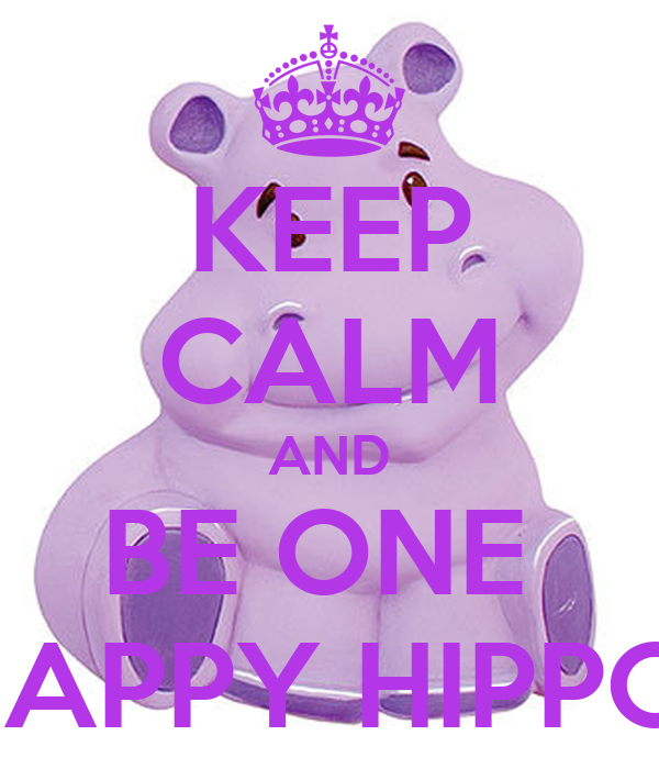 KEEP CALM AND BE ONE  HAPPY HIPPO