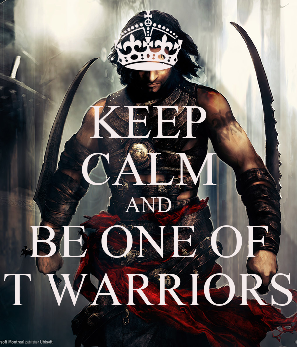 KEEP CALM AND BE ONE OF T WARRIORS