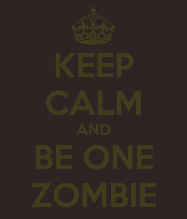 KEEP CALM AND BE ONE ZOMBIE