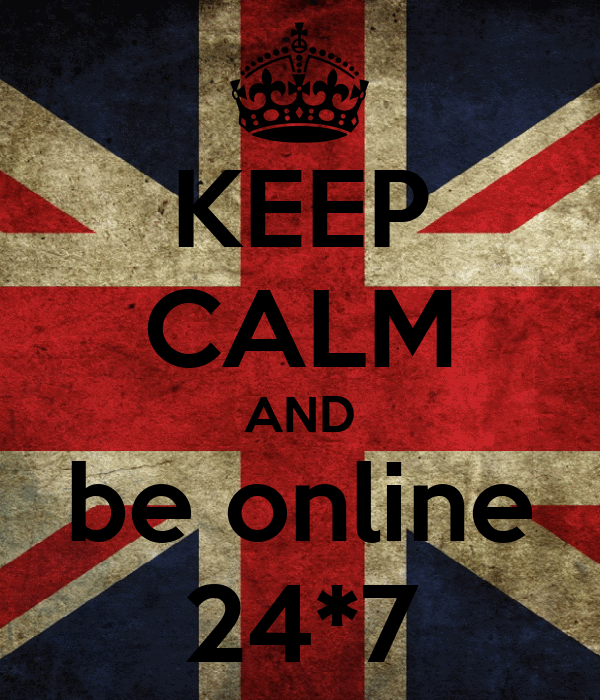 KEEP CALM AND be online 24*7