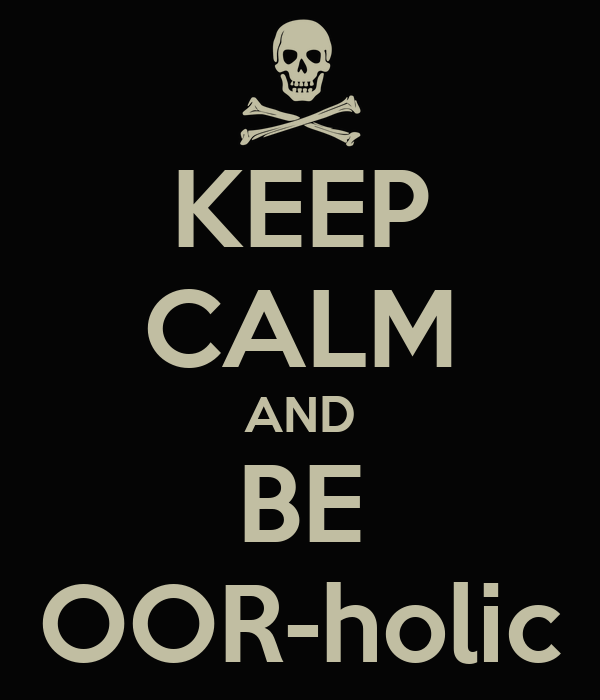 KEEP CALM AND BE OOR-holic