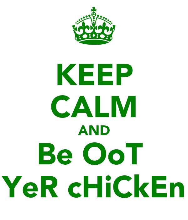 KEEP CALM AND Be OoT  YeR cHiCkEn