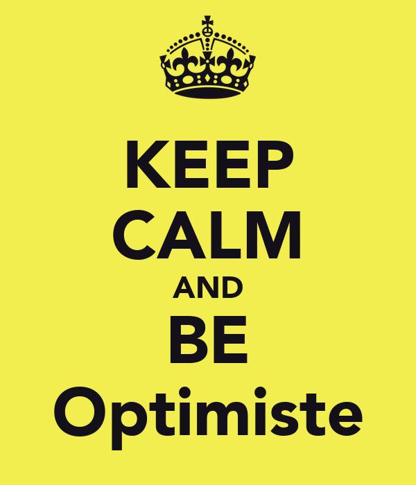 KEEP CALM AND BE Optimiste