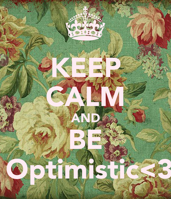 KEEP CALM AND BE  Optimistic<3