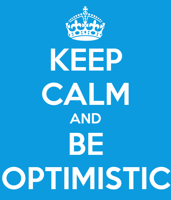 KEEP CALM AND BE OPTIMISTIC