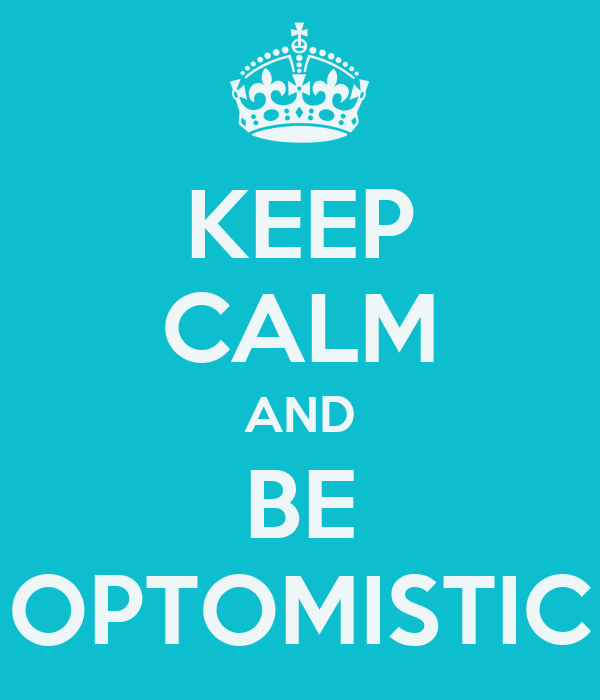 KEEP CALM AND BE OPTOMISTIC