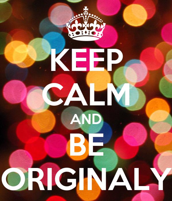 KEEP CALM AND BE ORIGINALY