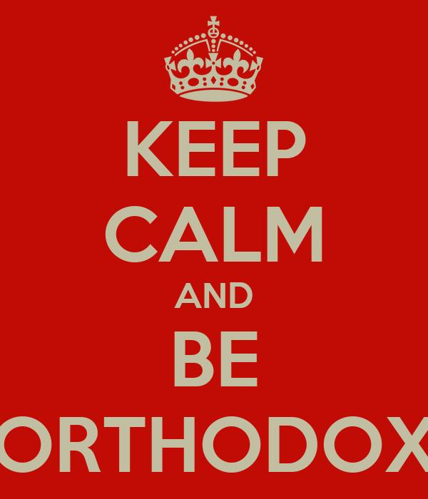 KEEP CALM AND BE ORTHODOX