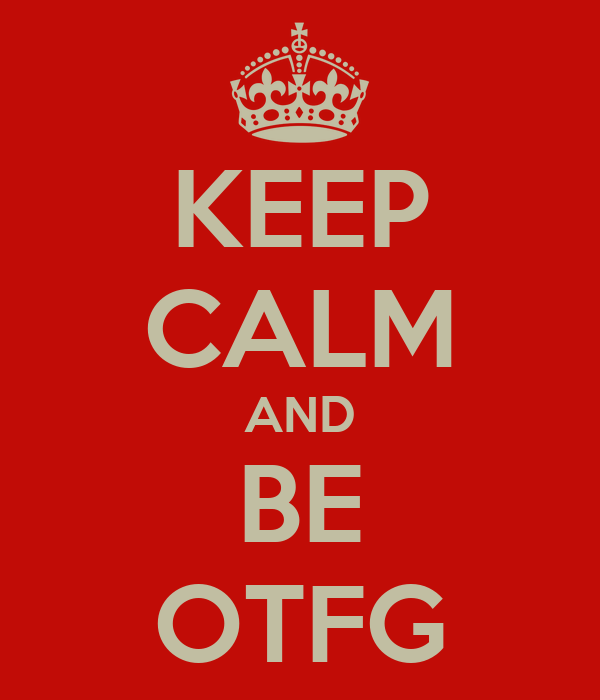 KEEP CALM AND BE OTFG