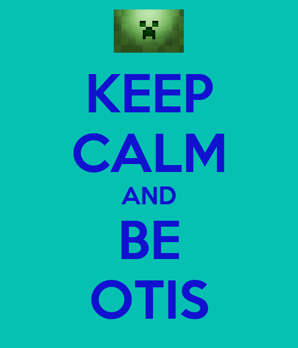KEEP CALM AND BE OTIS