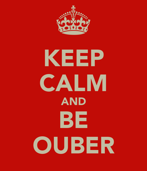 KEEP CALM AND BE OUBER