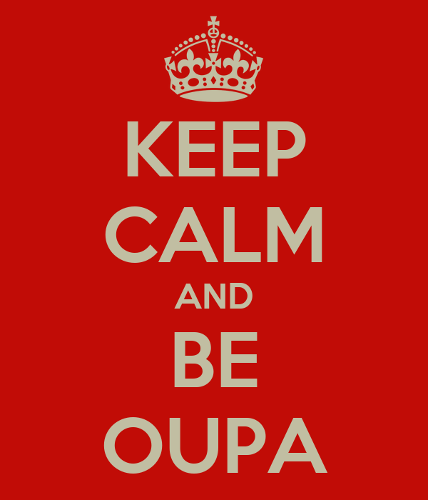 KEEP CALM AND BE OUPA