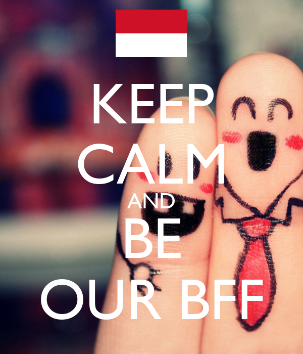 KEEP CALM AND BE OUR BFF