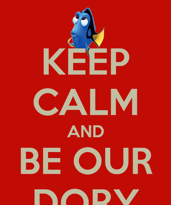 KEEP CALM AND BE OUR DORY