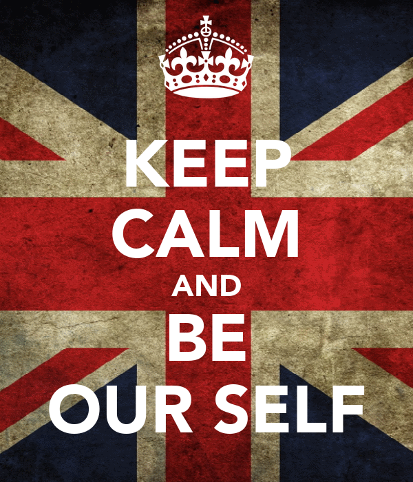 KEEP CALM AND BE OUR SELF