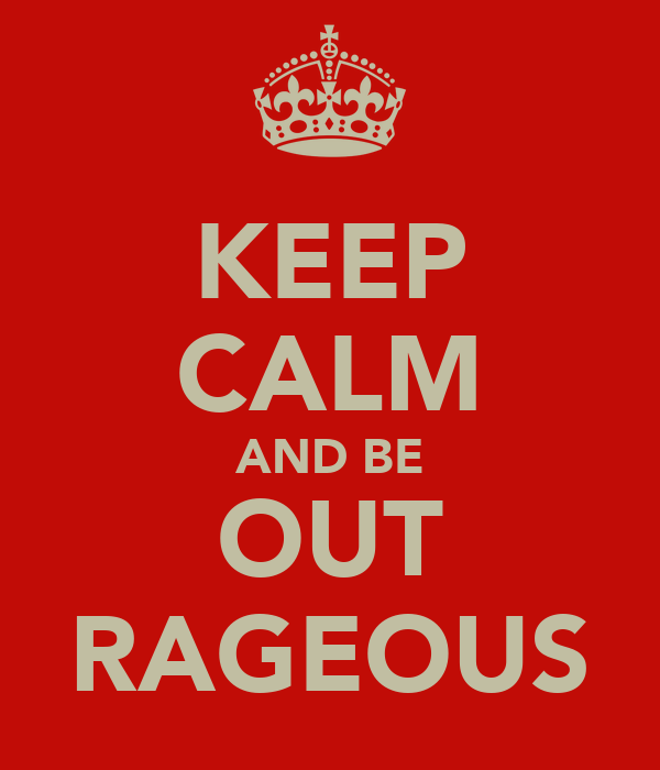 KEEP CALM AND BE OUT RAGEOUS