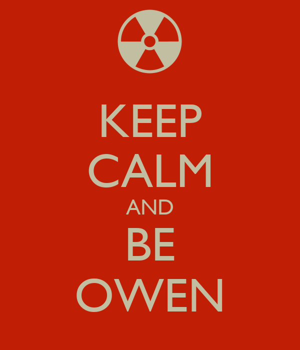 KEEP CALM AND BE OWEN