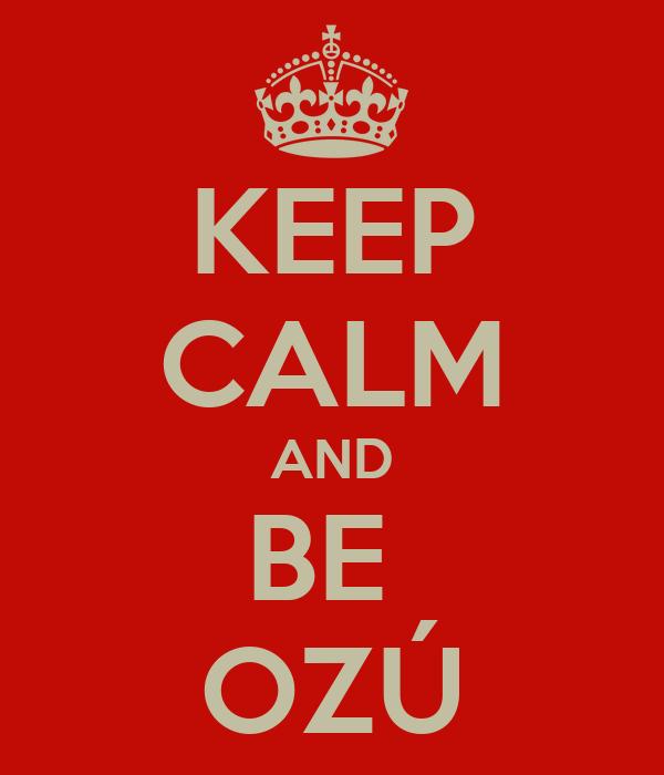 KEEP CALM AND BE  OZÚ