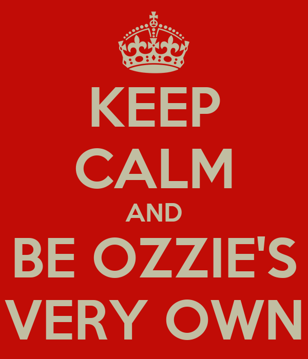KEEP CALM AND BE OZZIE'S VERY OWN
