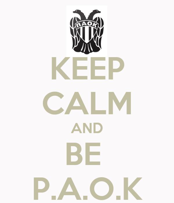 KEEP CALM AND BE  P.A.O.K