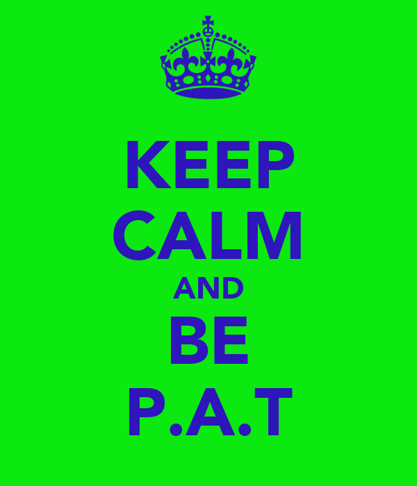 KEEP CALM AND BE P.A.T