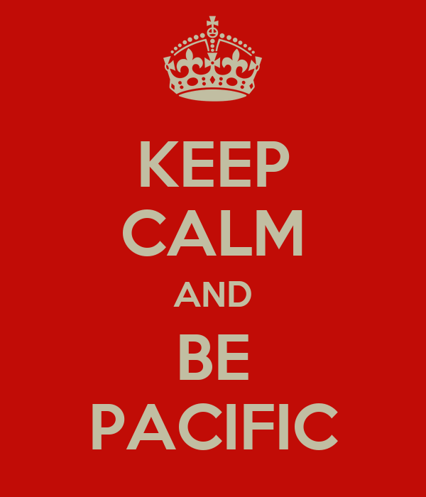 KEEP CALM AND BE PACIFIC