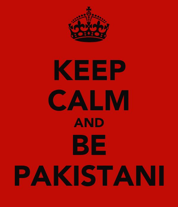 KEEP CALM AND BE PAKISTANI