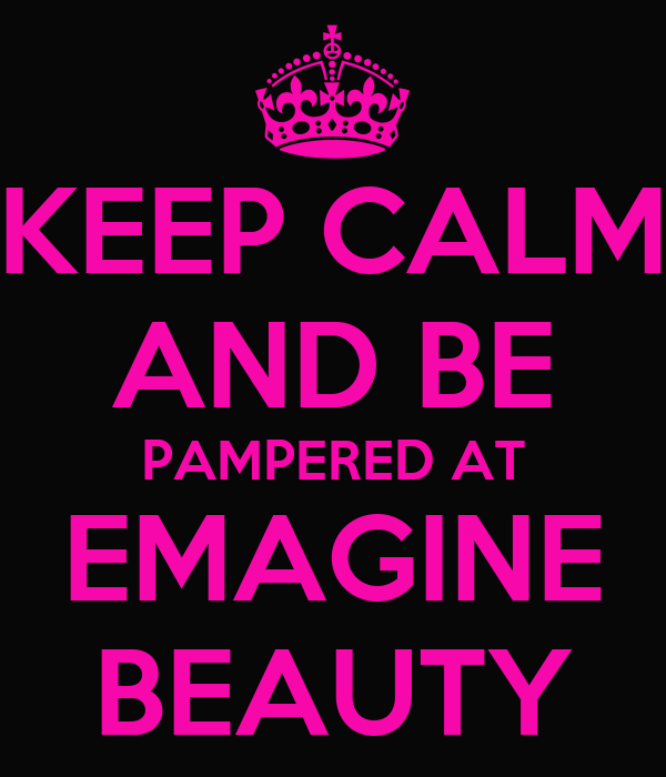 KEEP CALM AND BE PAMPERED AT EMAGINE BEAUTY