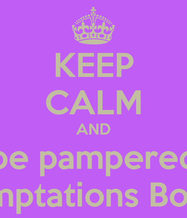 KEEP CALM AND be pampered by Temptations Boutique