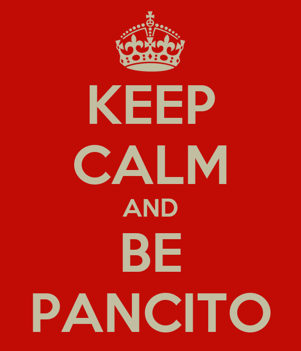 KEEP CALM AND BE PANCITO
