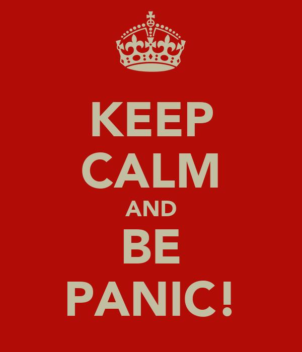 KEEP CALM AND BE PANIC!