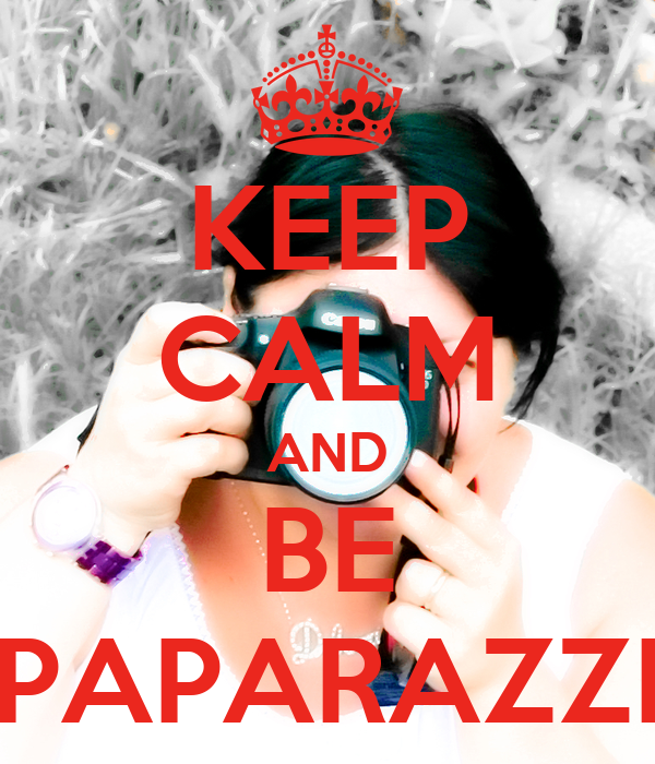 KEEP CALM AND BE PAPARAZZI