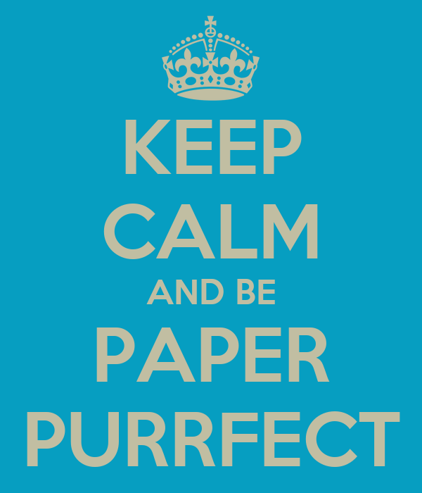 KEEP CALM AND BE PAPER PURRFECT
