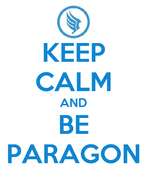KEEP CALM AND BE PARAGON