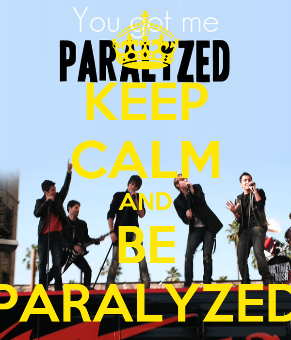 KEEP CALM AND BE PARALYZED