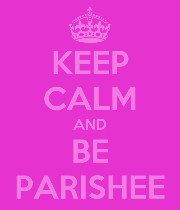 KEEP CALM AND BE PARISHEE