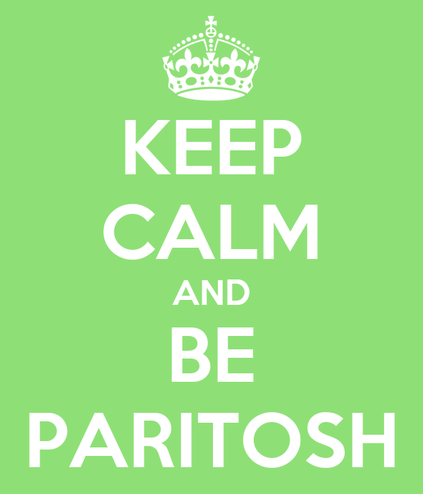 KEEP CALM AND BE PARITOSH