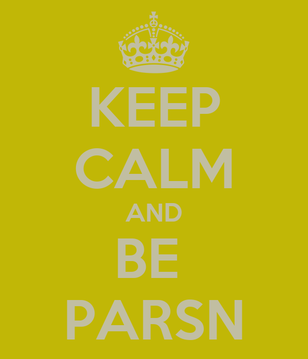 KEEP CALM AND BE  PARSN