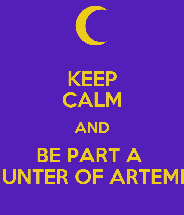 KEEP CALM AND BE PART A  HUNTER OF ARTEMIS