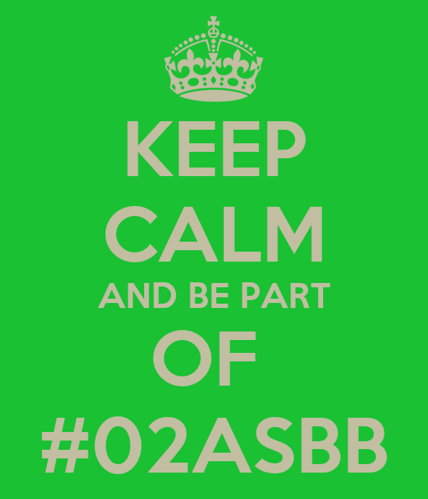 KEEP CALM AND BE PART OF  #02ASBB