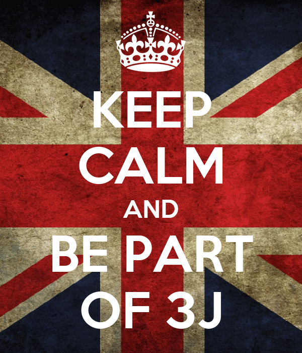 KEEP CALM AND BE PART OF 3J